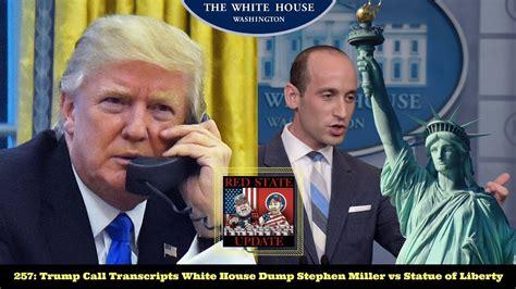 stephen miller statue of liberty 257 trump call transcripts white house dump stephen