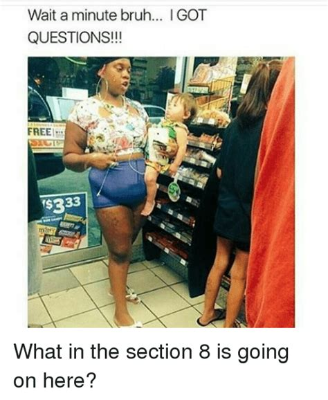 What S Section 8 by Wait A Minute Bruh L Got Questions Free 33 What In The