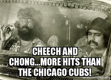 Cheech And Chong Memes - cheech and chong more hits than the chicago cubs