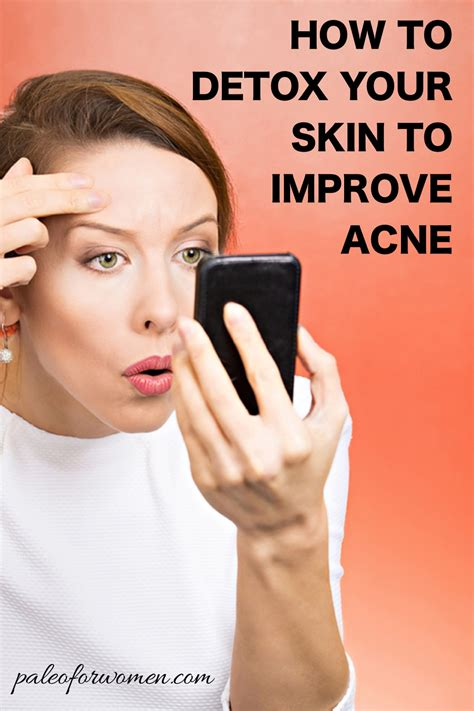 Does You Sking Get When You Are Detoxing by How To Detox Your Skin To Improve Acne Paleo For