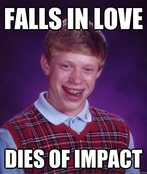 Impact Meme - falls in love dies of impact bad luck brian quickmeme