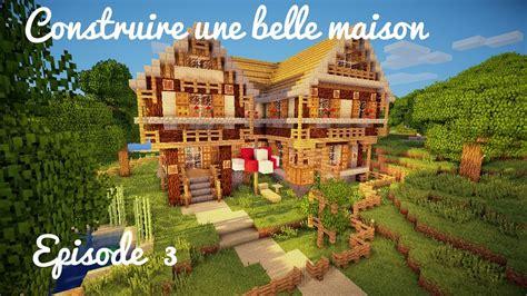 Construire Une Maison Minecraft 2701 by Construction D Une Maison Ep 03 Rendu