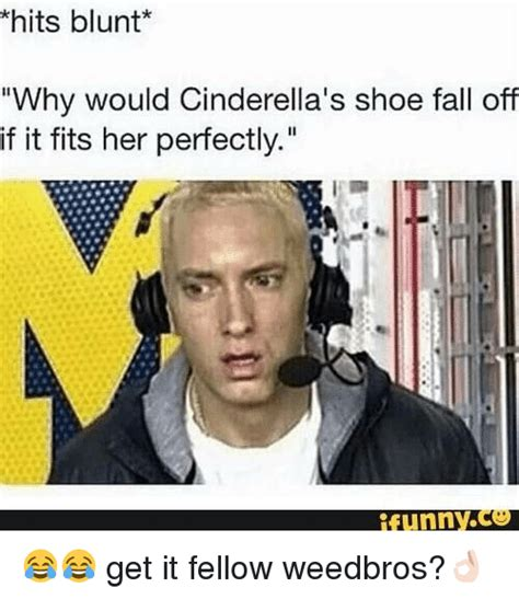 And Blunt Get It On by Hits Blunt Why Would Cinderella S Shoe Fall If It