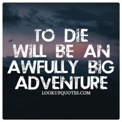 to die would be an awfully big adventure tattoo to die will be an awfully big adventure