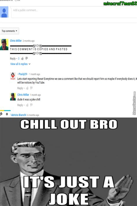Chill Out Bro Meme - it was just a joke bro chill by minecraf7man82 meme center