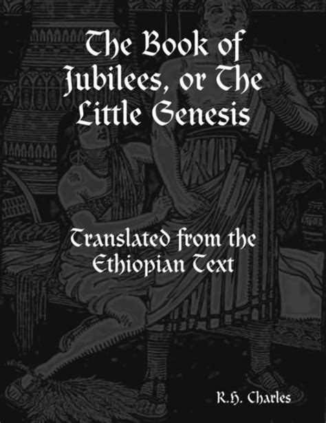 the book of jubilees or the genesis translated from the ethiopic text classic reprint books the book of jubilees or the genesis translated