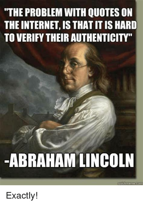 Lincoln Meme - the problem with quotes on the internet is that it is hard