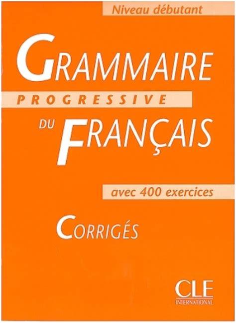 libro grammaire progressive du francais grammaire progressive du fran 231 ais exercices corrig 233 s niveau d 233 butant comprar libro en fnac es