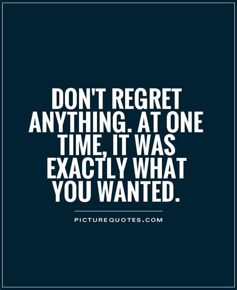 Regret Quotes Dont Regret Anything Quotes Quotesgram