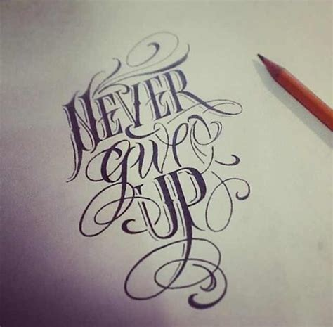 tattoo lettering inspiration never give up sketch tattoo quotes pinterest tes