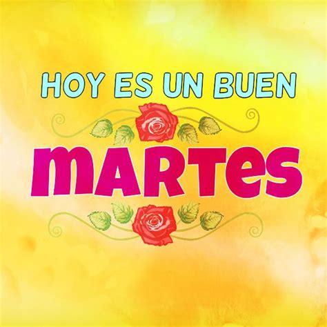 imagenes gratis de feliz martes para facebook im 225 genes de feliz martes con frases bonitas