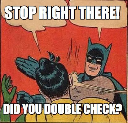 Check In Meme - meme creator stop right there did you double check