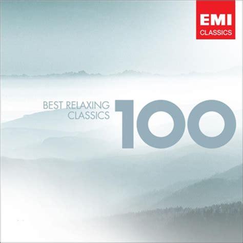 best relaxing 100 best relaxing classics 6cd
