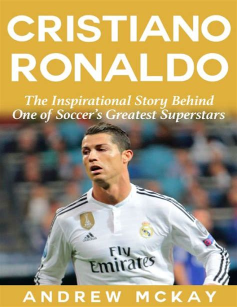 libro cristiano ronaldo the biography cristiano ronaldo the inspirational story behind one of soccer s greatest superstars by andrew