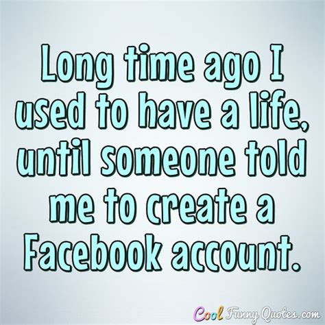 biography lines for facebook long time ago i used to have a life until someone told me