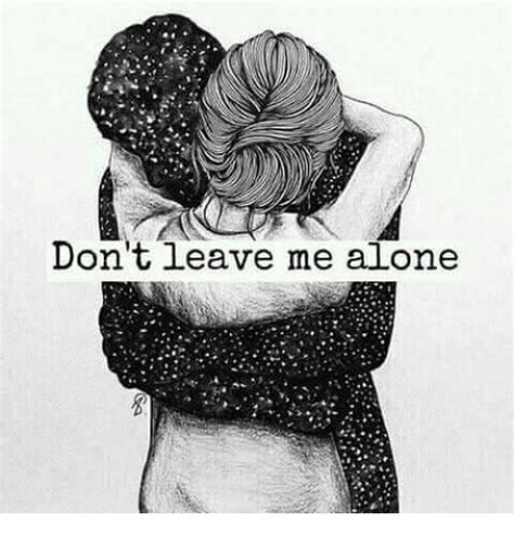 Don T Leave Me Alone Images