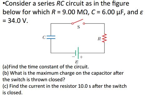 capacitor time constant questions consider a series rc circuit as in the figure belo chegg