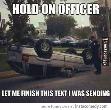 Text Driving Meme - hold on officer instacomedy pinterest
