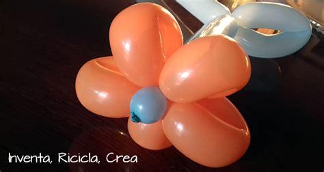 come fare fiori con palloncini come fare fiori di palloncini inventa ricicla crea
