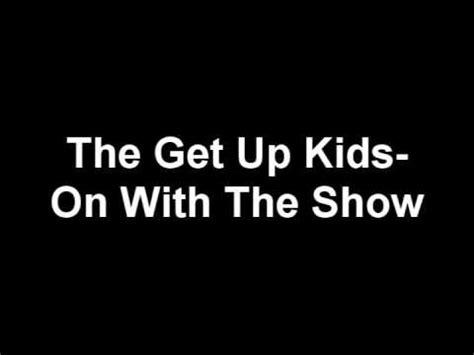 lyrics the get up get up on with the show lyrics