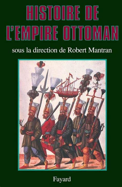 empire ottoman histoire livre histoire de l empire ottoman robert mantran