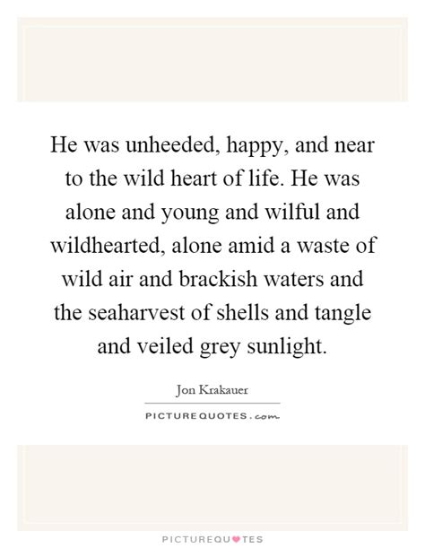 near to the wild he was unheeded happy and near to the wild heart of life he picture quotes