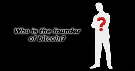 Who Is The Who Is The Founder Of Bitcoin