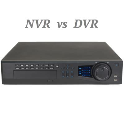 security nvr vs dvr. whats the difference and which do i