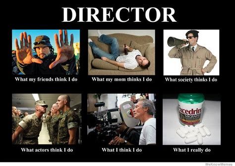 Director Meme - what people think i do meme