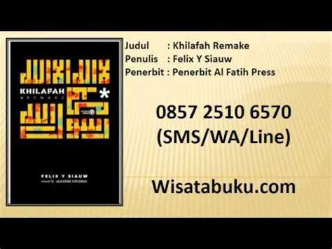Buku Islam Khilafah Remake Khilafah Remake Felix Y Siauw Penerbit Al Fatih Press