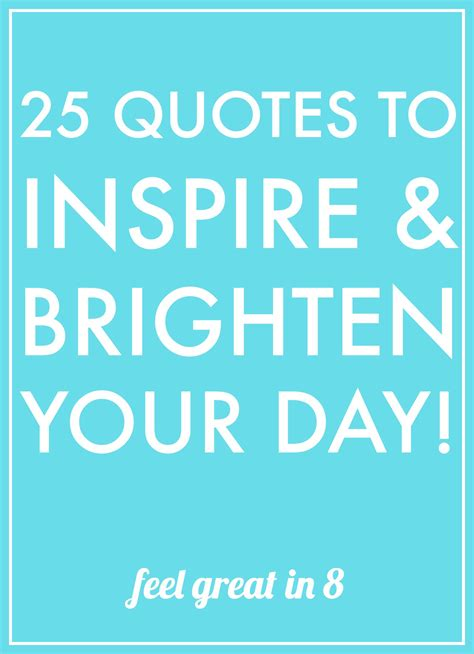 10 Great Blogs To Inspire You by 25 Quotes To Inspire Brighten Your Day Feel Great In 8