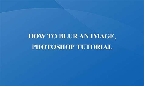 tutorial photoshop slideshare how to blur an image photoshop tutorial