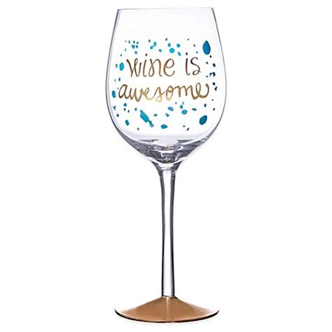 awesome wine glasses wine is awesome wine glass bed bath beyond
