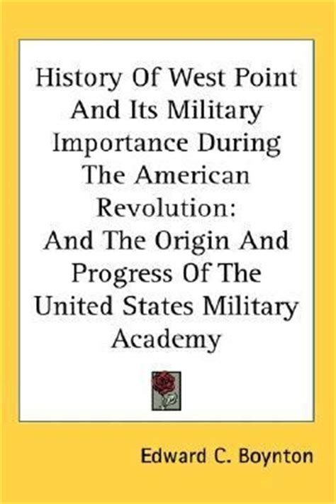 west point history of the american revolution the west point history of warfare series books history of west point and its importance during