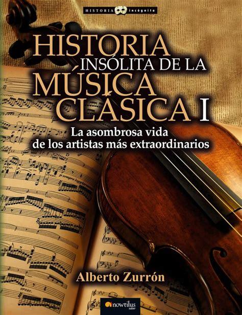historia insolita de la musica clasica ii alberto zurron libro historia ins 243 lita de la m 250 sica cl 225 sica vols 1 y 2