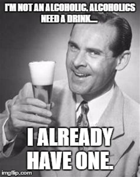 Meme Alcoholic Guy - i m not an alcoholic imgflip