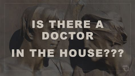 a doctor in the house is there a doctor in the house ordinary faith