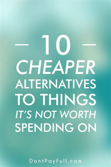 10 Things Worth Spending On by 10 Cheaper Alternatives To Things It S Not Worth Spending On