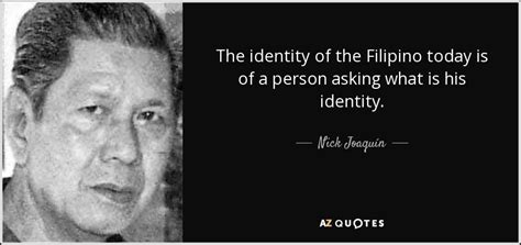 biography of nick joaquin nick joaqu 237 n quote the identity of the filipino today is