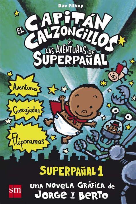 libro el capitn calzoncillos y el capit 225 n calzoncillos y las aventuras de superpa 241 al literatura infantil y juvenil sm