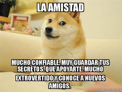 Doge Meme Create - la amistad mucho confiable muy guardar tus secretos que