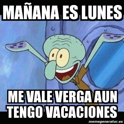 im genes memes vacaciones meme personalizado ma 241 ana es lunes me vale verga aun