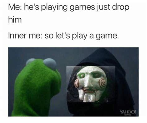 Play All The Games Meme - 25 best memes about drop him drop him memes
