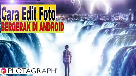 cara edit foto bergerak cara edit foto bergerak plotagraph effect di android youtube