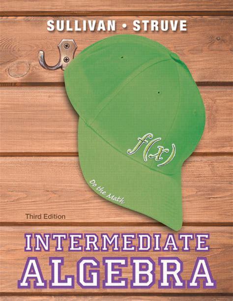 intermediate algebra for college students 3rd edition sullivan struve intermediate algebra 3rd edition pearson