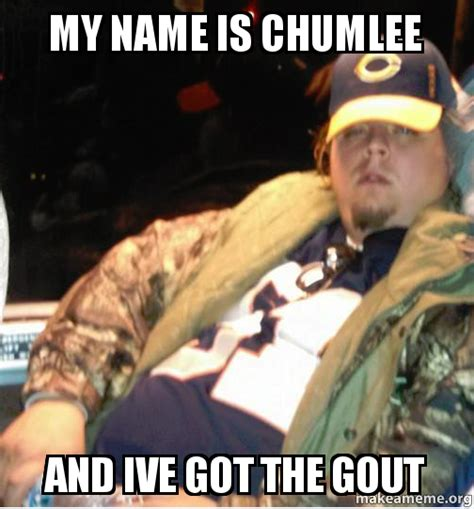 Chumlee Meme - my name is chumlee and ive got the gout make a meme