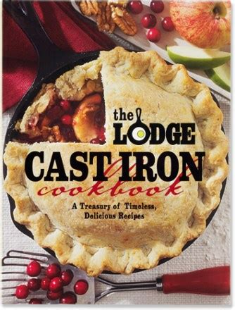 Pdf Lodge Cast Iron Cookbook Delicious by The Lodge Cast Iron Cookbook A Treasury Of Timeless