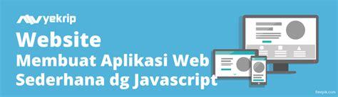 tutorial membuat desain web sederhana cara membuat aplikasi web sederhana nyekrip