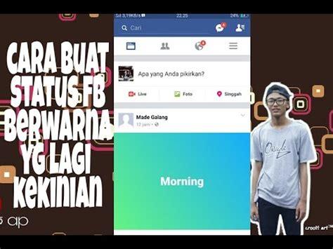 status fb yg membuat mantan menyesal cara membuat status fb berwarna yg lagi hits youtube