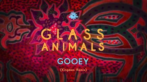 glass animals gooey kingdom remix youtube